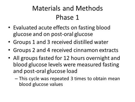 Materials and Methods Phase 1 Evaluated acute effects on fasting blood glucose and on post-oral glucose Groups 1 and 3 received distilled water Groups.