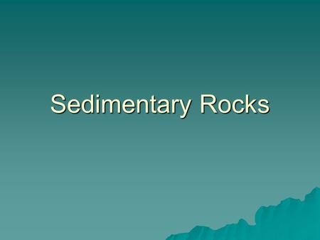 Sedimentary Rocks. Origin:  Comprise 75% of the Earth's surface  Formed when sediments become compacted and cemented together  Usually has layers called.