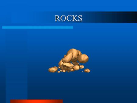 ROCKS. Definition: A rock is a mixture of minerals.
