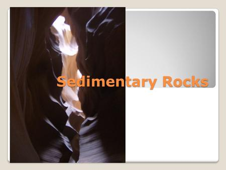 Sedimentary Rocks. Sedimentary rocks form from the breakdown of pre-existing rocks at Earth's surface. They are the largest group of rocks on the Earth's.
