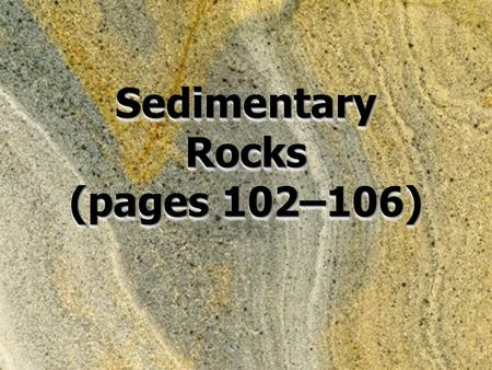Sedimentary Rocks (pages 102–106).