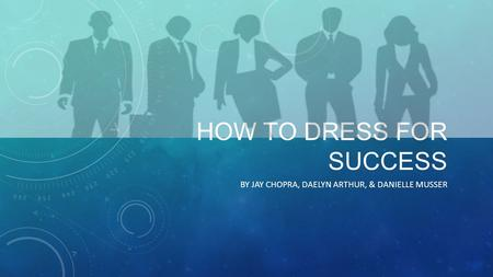 HOW TO DRESS FOR SUCCESS BY JAY CHOPRA, DAELYN ARTHUR, & DANIELLE MUSSER.