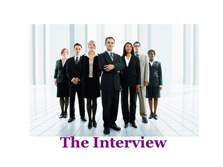 The Interview. Preparing for your Interview 1.Research the company. 2.Rehearse common interview questions. 3.Create your own questions about the job.