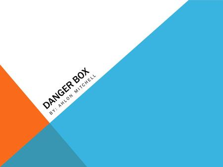 DANGER BOX BY: AHLON MITCHELL A BOY WHO SAW THINGS IN A DIFFERENT WAY..  The boy I'm talking about is Zoomy.  Zoomy saw things in a different way because.