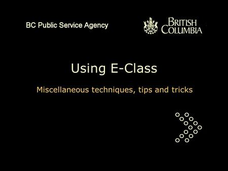 Using E-Class Miscellaneous techniques, tips and tricks.