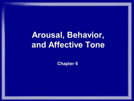 Chapter 6 Arousal, Behavior, and Affective Tone. I. Arousal and Performance A. An Analogy for Arousal –Arousal: mobilization or activation of energy for.