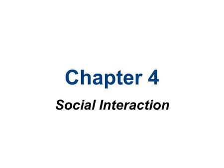 Chapter 4 Social Interaction. Chapter Outline What is Social Interaction? The Sociology of Emotions Modes of Social Interaction Micro, Meso, Macro and.