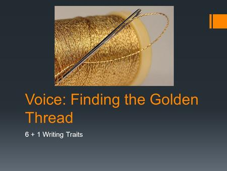 Voice: Finding the Golden Thread 6 + 1 Writing Traits.