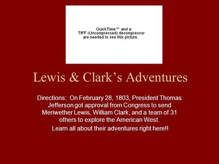 Lewis & Clark's Adventures Directions: On February 28, 1803, President Thomas Jefferson got approval from Congress to send Meriwether Lewis, William Clark,