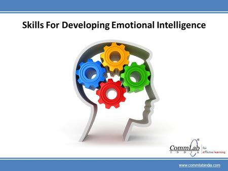 Skills For Developing Emotional Intelligence www.commlabindia.com.