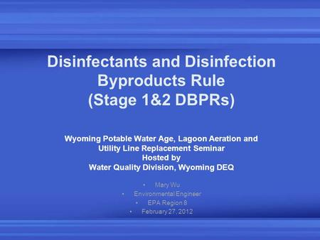 Disinfectants and Disinfection Byproducts Rule (Stage 1&2 DBPRs) Wyoming Potable Water Age, Lagoon Aeration and Utility Line Replacement Seminar Hosted.