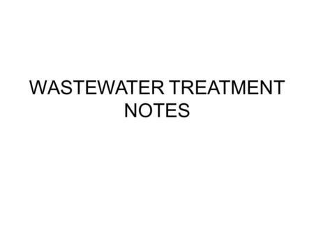WASTEWATER TREATMENT NOTES. TYPES OF POLLUTION Vegetable oil, salt, vinegar, food, dirt, soap, bacteria, nitrates, phosphates, heavy metals, human waste,