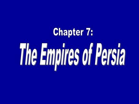 Chapter 7: The Empires of Persia.