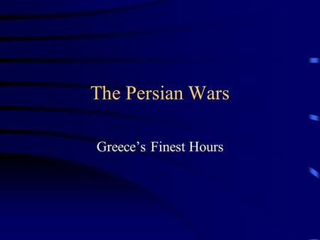 The Persian Wars Greece's Finest Hours. Where is Persia?