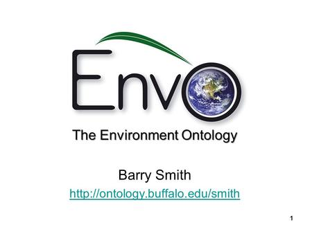 The Environment Ontology Barry Smith  1.