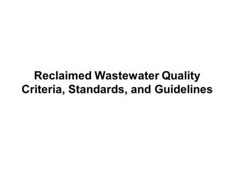 Reclaimed Wastewater Quality Criteria, Standards, and Guidelines