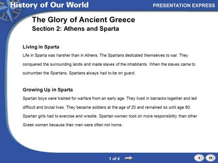Living in Sparta Life in Sparta was harsher than in Athens. The Spartans dedicated themselves to war. They conquered the surrounding lands and made slaves.
