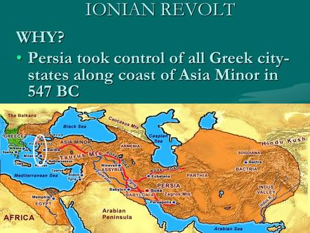 ionian revolt Significance the ionian revolt was primarily of significance as the opening chapter in, and causative agent of the greco-persian wars, which included the two invasions of greece and the famous battles of marathon, thermopylae and salamis.