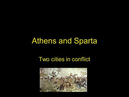Athens and Sparta Two cities in conflict. I. A Spartan Life Spartan boys were raised to endure pain and learn to survive with very little food Life was.