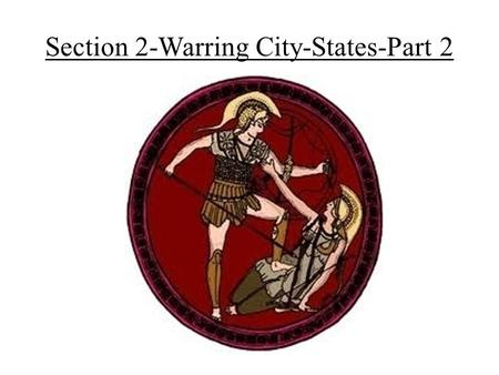 Section 2-Warring City-States-Part 2. Sparta Builds a Military State- Sparta Builds a Military- Sparta was located in the southern part of Greece. – In.