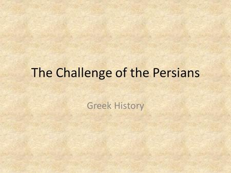The Challenge of the Persians Greek History. Athens Upsets Persia Greeks Spread east and comes in contact with Persian Empire Ionian Greeks conquered.