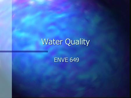<strong>Water</strong> Quality ENVE 649 <strong>Water</strong> Quality n Hazardous waste winds up in <strong>water</strong> n If it can be legally discharged to <strong>water</strong> it may not be hazardous.