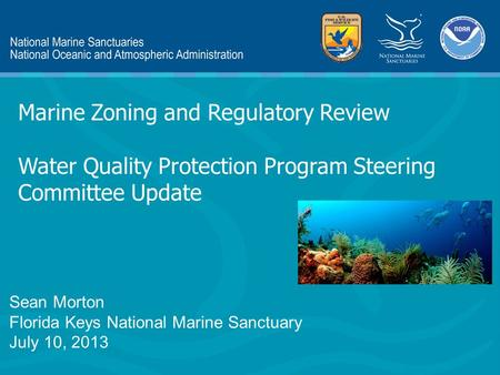 Marine Zoning and Regulatory Review Water Quality Protection Program Steering Committee Update Sean Morton Florida Keys National Marine Sanctuary July.
