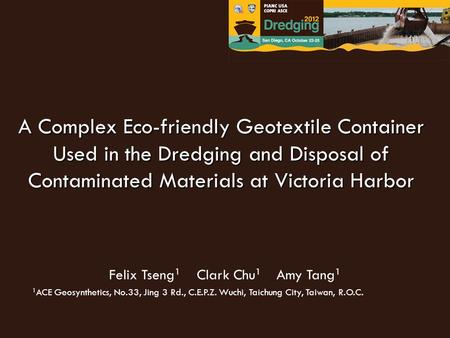 A Complex Eco-friendly Geotextile Container Used in the Dredging and Disposal of Contaminated Materials at Victoria Harbor Felix Tseng 1 Clark Chu 1 Amy.