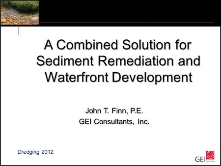 A Combined Solution for Sediment Remediation and Waterfront Development A Combined Solution for Sediment Remediation and Waterfront Development John T.