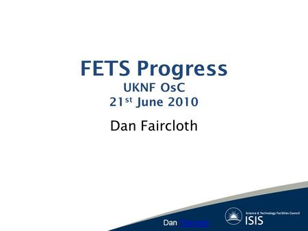 FETS Progress UKNF OsC 21 st June 2010 Dan Faircloth Faircloth.