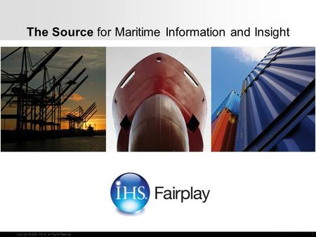 Copyright © 2010 IHS Global limited. All Rights Reserved. The Source for Maritime Information and Insight Copyright © 2008 IHS Inc. All Rights Reserved.