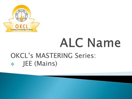 OKCL's MASTERING Series:  JEE (Mains). Series of Mock Tests to prepare the students for competitive national level engineering examinations Odisha Knowledge.