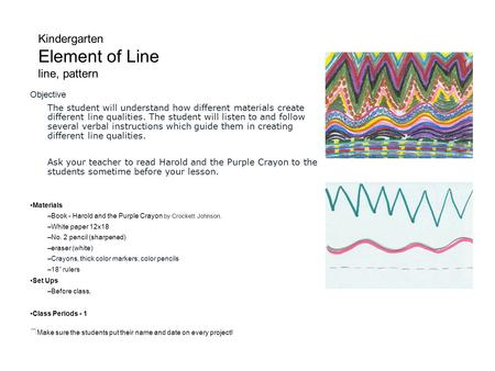 Kindergarten Element of Line line, pattern Objective The student will understand how different materials create different line qualities. The student will.