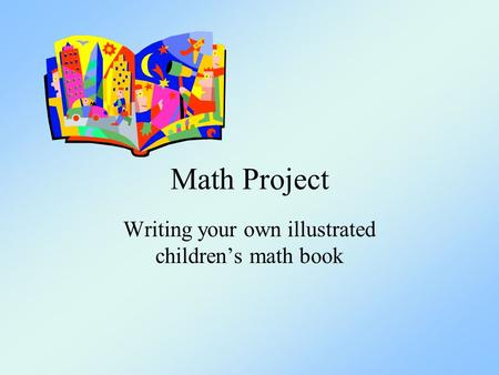 Math Project Writing your own illustrated children's math book.