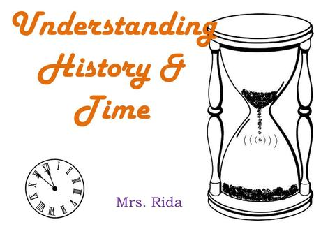 Understanding History & Time Mrs. Rida. Timelines (Part 2) AD and BC CE and BCE.
