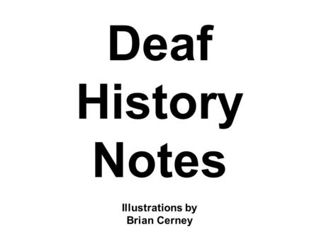 Deaf History Notes Illustrations by Brian Cerney.