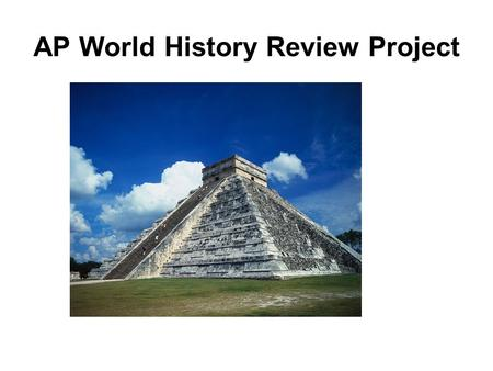 AP World History Review Project. Purpose The purpose of this project is to prepare students to pass the AP World History exam on May 14. As we get closer.
