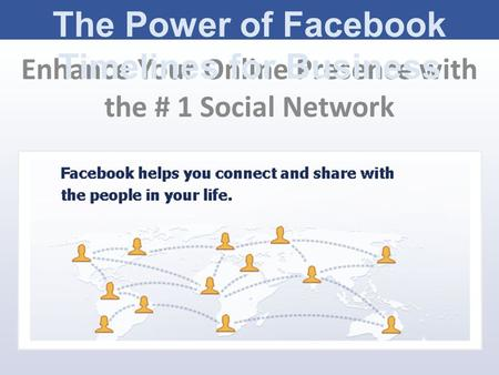 Enhance Your Online Presence with the # 1 Social Network The Power of Facebook Timelines for Business.
