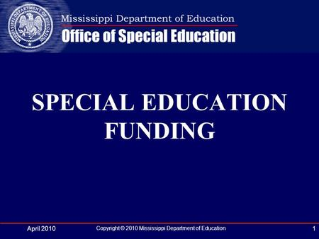 April 2010 Copyright © 2010 Mississippi Department of Education 1 SPECIAL EDUCATION FUNDING.