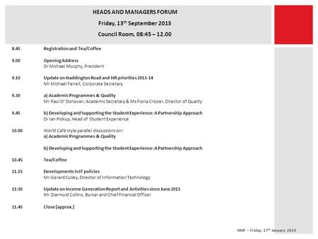 HEADS AND MANAGERS FORUM Friday, 13 th September 2013 Council Room, 08:45 – 12.00 8.45Registration and Tea/Coffee 9.00Opening Address Dr Michael Murphy,