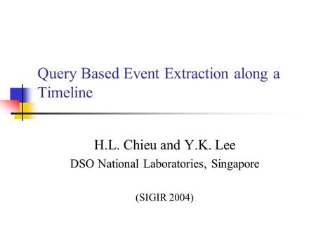 Query Based Event Extraction along a Timeline H.L. Chieu and Y.K. Lee DSO National Laboratories, Singapore (SIGIR 2004)