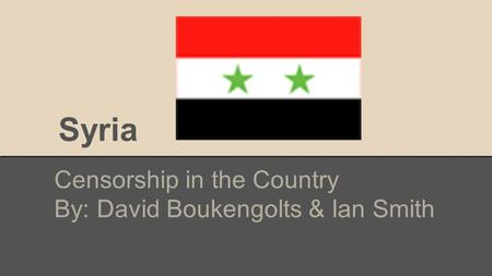 Syria Censorship in the Country By: David Boukengolts & Ian Smith.