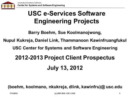 University of Southern California Center for Systems and Software Engineering 7/13/2012(c) 2007-2012 USC-CSSE11 USC e-Services Software Engineering Projects.