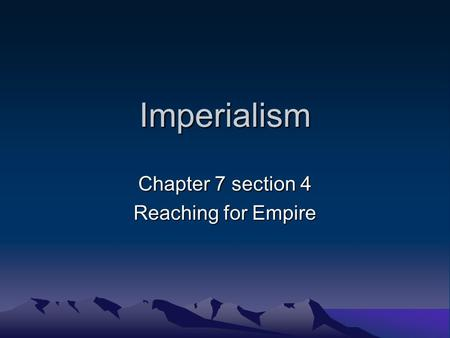 Chapter 7 section 4 Reaching for Empire