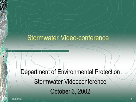 10/03/021 Stormwater Video-conference Department of Environmental Protection Stormwater Videoconference October 3, 2002.