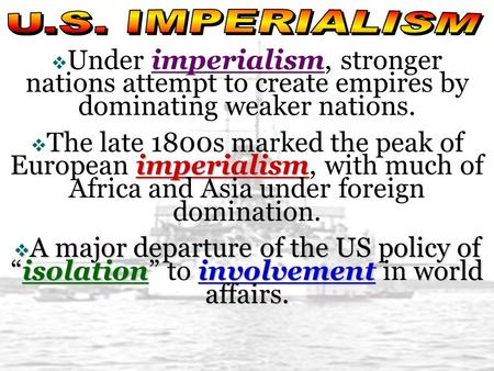  Under imperialism, stronger nations attempt to create empires by dominating weaker nations. imperialism  The late 1800s marked the peak of European.