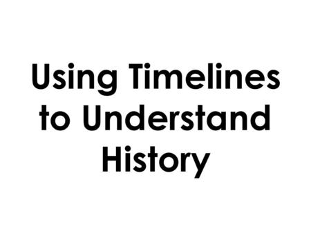 Using Timelines to Understand History. The Gregorian Calendar Invented by the Romans. Improved by Pope Gregory XIII – he added Leap Year. Events are relative.