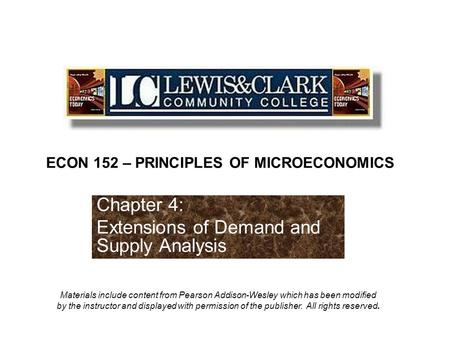 Chapter 4: Extensions of Demand and Supply Analysis ECON 152 – PRINCIPLES OF MICROECONOMICS Materials include content from Pearson Addison-Wesley which.