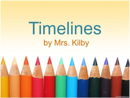 Timelines by Mrs. Kilby.