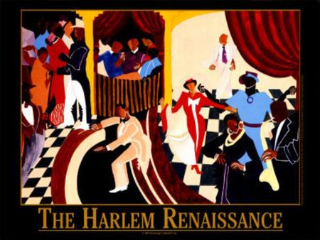 Due to The Great Migration, many African American were moving North, and most of them into Harlem, New York. The Harlem Renaissance also known as the.